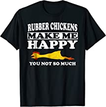 Rubber Chickens Make Me Happy You Not So Much T-Shirt Funny