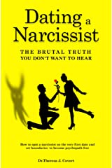 Dating a Narcissist - The brutal truth you don't want to hear: How to spot a narcissist on the very first date and set boundaries to become psychopath free Kindle Edition