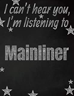 I can't hear you, I'm listening to Mainliner creative writing lined notebook: Promoting band fandom and music creativity through writing…one day at a time