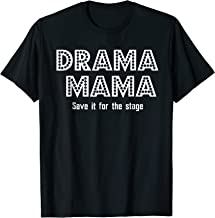 Drama Mama save it for the stage theater shirt
