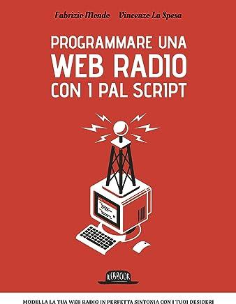 Programma una web radio con i PAL script: Modella la tua web radio in perfetta sintonia con i tuoi desideri