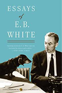 Essays of E. B. White (Perennial Classics)