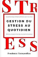 Gestion du Stress au Quotidien: Le guide pratique indispensable pour gérer son stress et retrouver la paix à tout âge et en toute circonstance Format Kindle