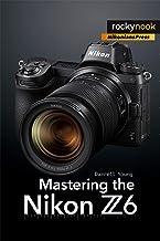 Mastering the Nikon Z6 (The Mastering Camera Guide Series)