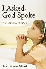 I Asked, God Spoke: True Stories of Devotion Kindle Edition