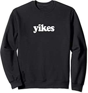 Sweatshirt that Says Yikes