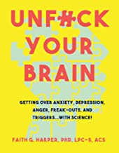 Unfuck Your Brain: Using Science to Get Over Anxiety, Depression, Anger, Freak-outs, and Triggers