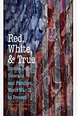 Red, White, and True: Stories from Veterans and Families, World War II to Present Kindle Edition