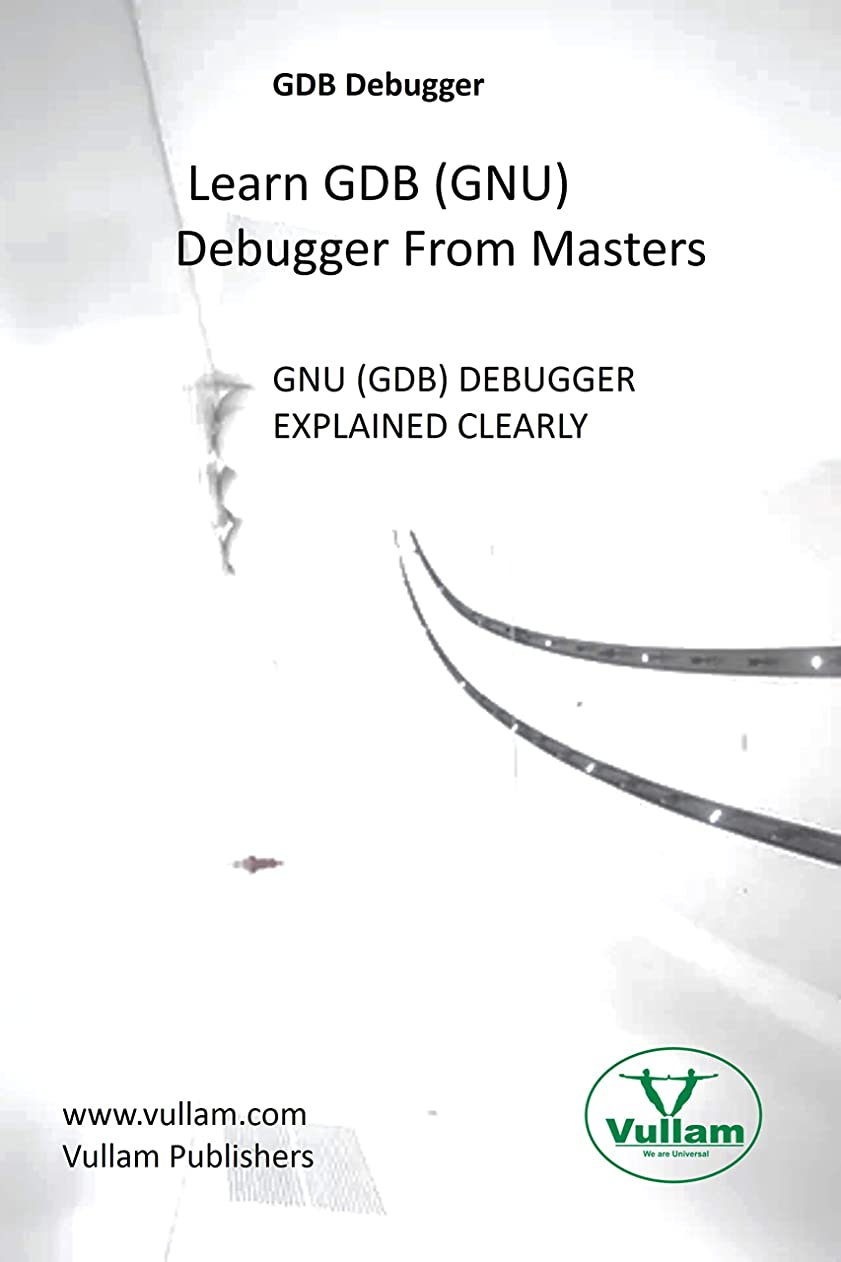 民族主義サスペンション補助GDB debugger - Learn GDB (GNU) debugger from masters :  GNU (GDB) debugger explained clearly (English Edition)