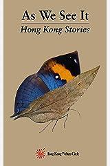 As We See It: Hong Kong Stories (Hong Kong Writers Circle Anthology Book 7) Kindle Edition