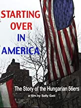 Starting Over in America:  The Story of the Hungarian 56ers
