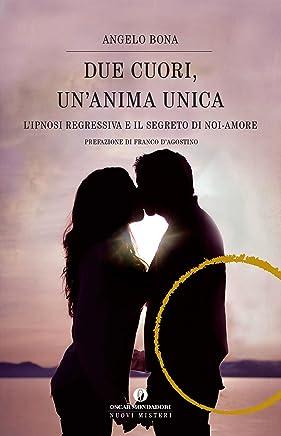 Due cuori, unAnima Unica: Lipnosi regressiva e il segreto di noi-Amore
