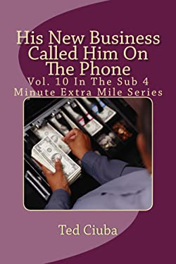 His New Business Called Him On The Phone (The Sub 4 Minute Extra Mile Book 10)