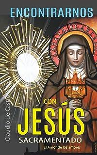 """Encontrarnos con Jesús Sacramentado: """"El Amor de los Amores"""": 2"""