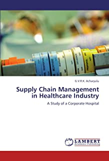 Supply Chain Management in Healthcare Industry: A Study of a Corporate Hospital