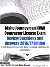 Idaho Journeyman HVAC Contractor License Exam Review Questions and Answers 2016/17 Edition: A Self-Practice Exercise Book focusing on IMC code compliance