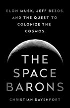 The Space Barons: Elon Musk, Jeff Bezos, and the Quest to Colonize the Cosmos PDF