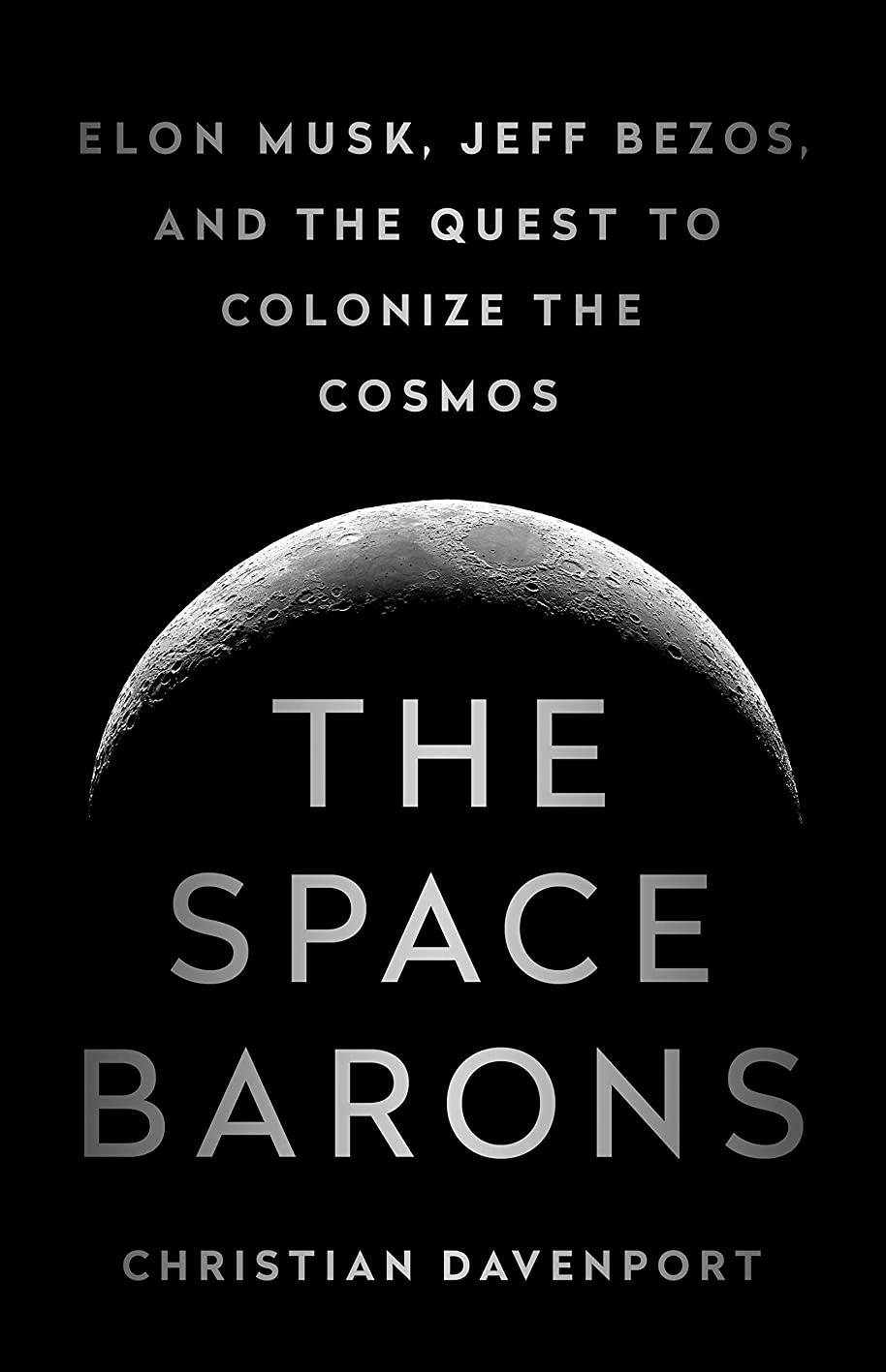 収束ブルジョンミケランジェロThe Space Barons: Elon Musk, Jeff Bezos, and the Quest to Colonize the Cosmos (English Edition)