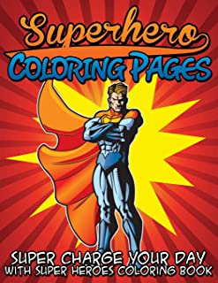 Superhero Coloring Pages (Super Charge Your Day with Super Heroes Coloring Book)