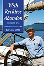 With Reckless Abandon: Memoirs of a Boat Obsessed Life