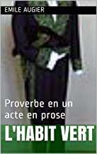 L'HABIT VERT: Proverbe en un acte en prose (French Edition)