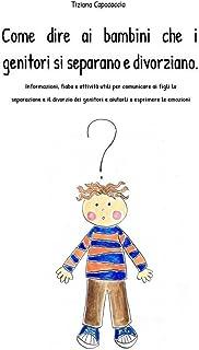 Come dire ai bambini che i genitori si separano e divorziano: Informazioni, fiaba e attività utili per comunicare ai figli...