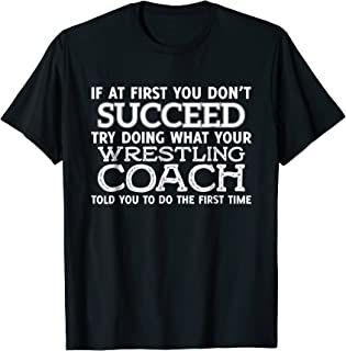 If at first you don't Succeed - Funny Wrestling Coach Shirt