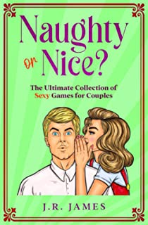 Naughty or Nice? The Ultimate Collection of Sexy Games for Couples: Would You Rather...?, Truth or Dare?, and Never Have I...