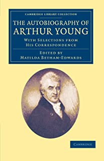 The Autobiography of Arthur Young: With Selections from his Correspondence