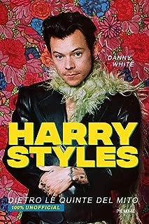 Harry Styles. Dietro le quinte del mito. 100% unofficial