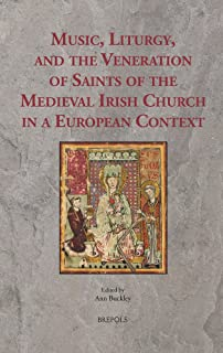 Music, Liturgy, and the Veneration of Saints of the Medieval Irish Church in a European Context