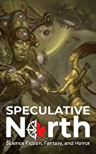 Speculative North Magazine Issue 5: Science Fiction, Fantasy, and Horror (Speculative North Magazine: Science Fiction, Fan...