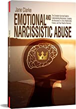 Emotional and Narcissistic Abuse: The Complete Survival Guide to Understanding Narcissism, Escaping the Narcissist in a Toxic Relationship Forever, and Your Road to Recovery
