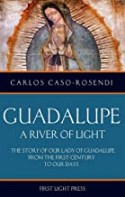 Guadalupe: A River of Light: The Story of Our Lady of Guadalupe From the First Century to Our Days