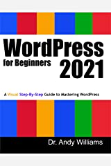 WordPress for Beginners 2021: A Visual Step-by-Step Guide to Mastering WordPress (Webmaster Series) Kindle Edition