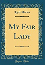 My Fair Lady (Classic Reprint)