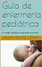 Guía de enfermería pediátrica: El recién nacido en atención primaria (pediatria nº 1)
