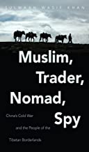 Muslim, Trader, Nomad, Spy: China's Cold War and the People of the Tibetan Borderlands (The New Cold War History)