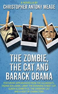 The Zombie, the Cat and Barack Obama: Featuring Appearances from the Illuminati, Osama Bin Laden, Larry the Downing Street...