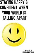 表紙: Staying Happy & Confident When Your World Is Falling Apart: The Art of Mastering Stress While Achieving Greatness (English Edition)   Coach Henton