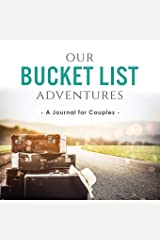 Our Bucket List Adventures: A Journal for Couples (Activity Books for Couples Series) Paperback