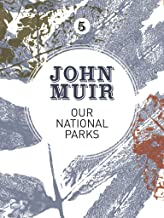 Our National Parks: A campaign for the preservation of wilderness (John Muir: The Eight Wilderness-Discovery Books Book 5)