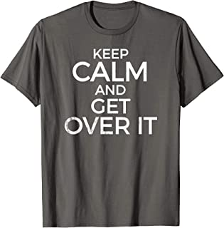 KEEP CALM AND GET OVER IT Tshirt In Distressed Text Effect