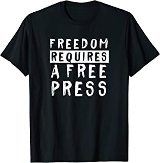 Freedom Requires A Free Press Journalist Support T-Shirt