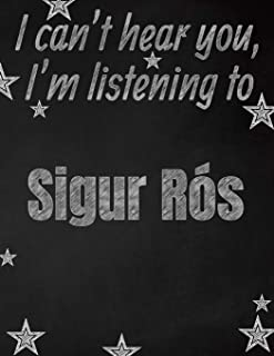 I can't hear you, I'm listening to Sigur Rós creative writing lined notebook: Promoting band fandom and music creativity through writing…one day at a time