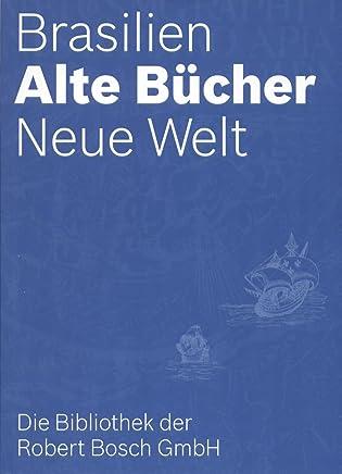 Brasilien. Alte Bücher. Neue Welt. (Brasilien-Bibliothek der Robert Bosch GmbH)