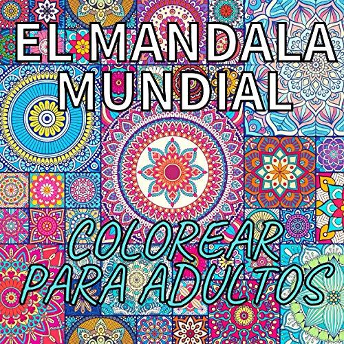El Mandala Mundial Colorear Para Adultos: Un divertido libro de regalo para colorear para amantes de mandalas. Relajación para adultos con diseños de ... mujeres, hombres, mamá, papá y adolescentes