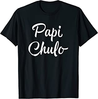 Papi Chulo T Shirt - Cool Daddy Fathers Day Gift