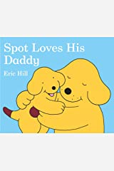 Spot Loves His Daddy Board book