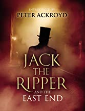 Jack The Ripper and the East End: Introduction by Peter Ackroyd (English Edition)